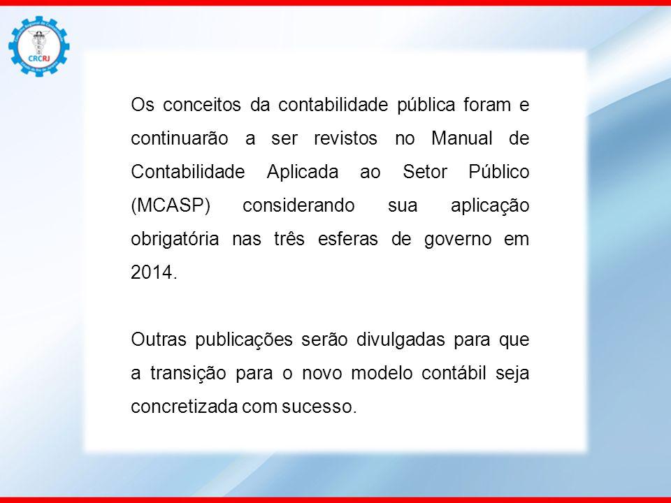Os conceitos da contabilidade pública foram e continuarão a ser revistos no Manual de Contabilidade Aplicada ao Setor Público (MCASP) considerando sua aplicação obrigatória nas três esferas de governo em 2014.