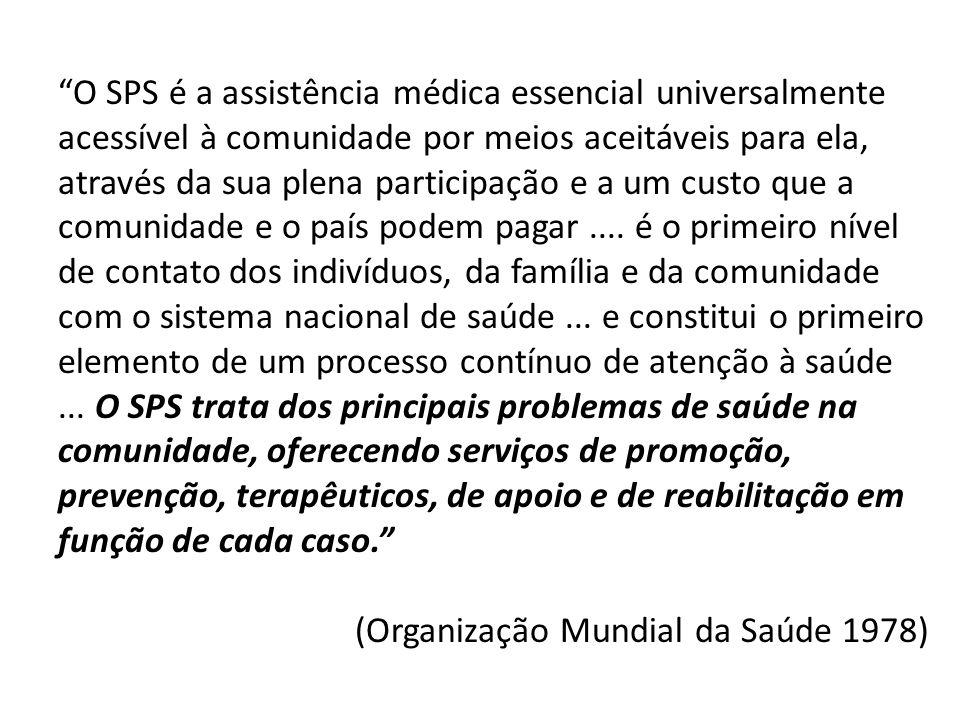 O SPS é a assistência médica essencial universalmente acessível à comunidade por meios aceitáveis para ela, através da sua plena participação e a um custo que a comunidade e o país podem pagar ....