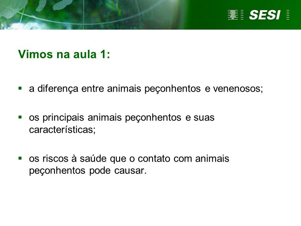 Vimos na aula 1: a diferença entre animais peçonhentos e venenosos;