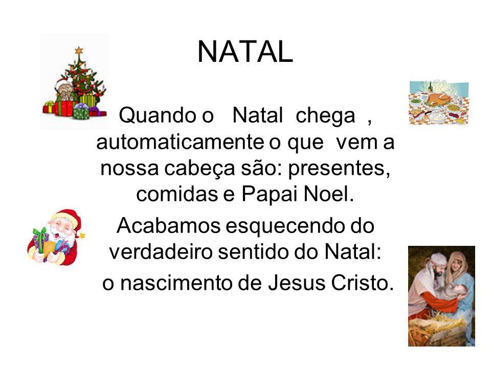 NATAL Quando o Natal chega , automaticamente o que vem a nossa cabeça são: presentes, comidas e Papai Noel.