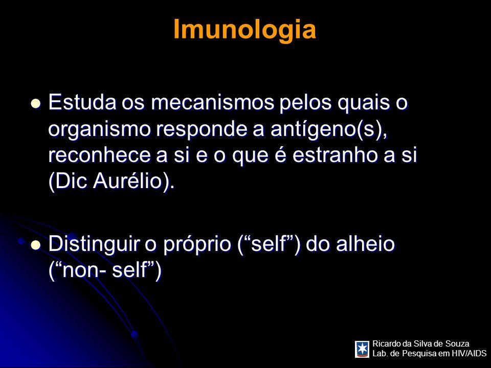 Imunologia Estuda os mecanismos pelos quais o organismo responde a antígeno(s), reconhece a si e o que é estranho a si (Dic Aurélio).