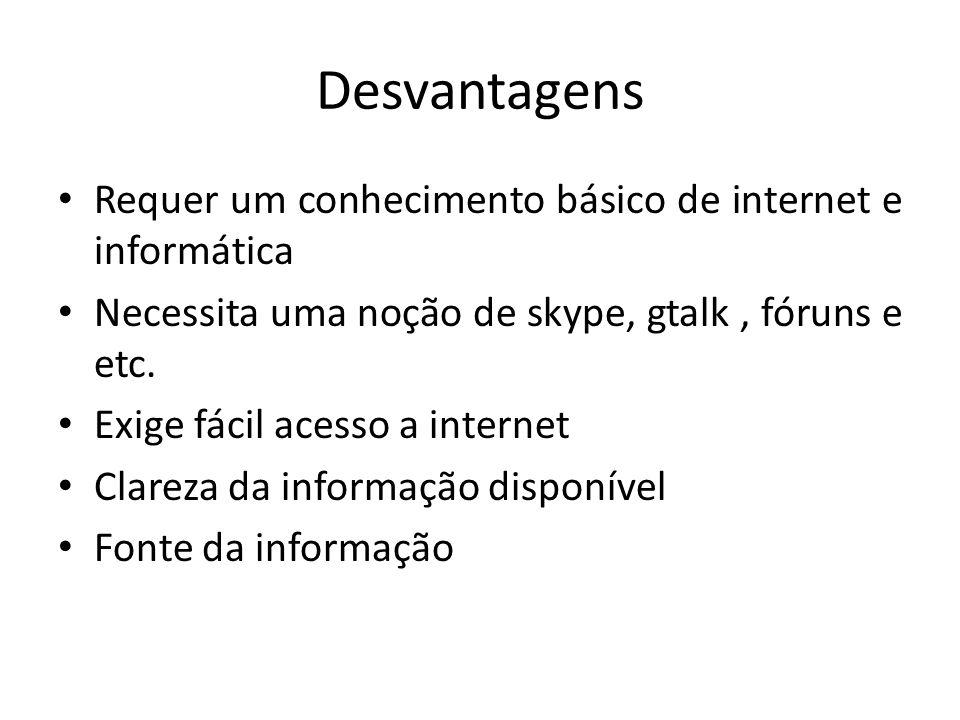 Desvantagens Requer um conhecimento básico de internet e informática