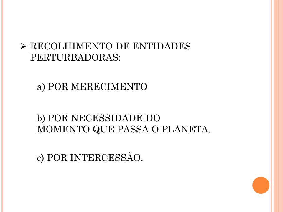 RECOLHIMENTO DE ENTIDADES PERTURBADORAS: