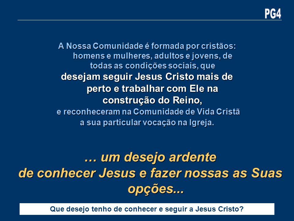… um desejo ardente de conhecer Jesus e fazer nossas as Suas opções...