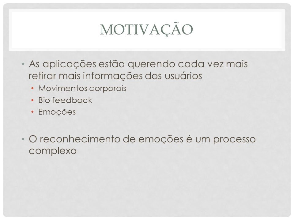 Motivação As aplicações estão querendo cada vez mais retirar mais informações dos usuários. Movimentos corporais.