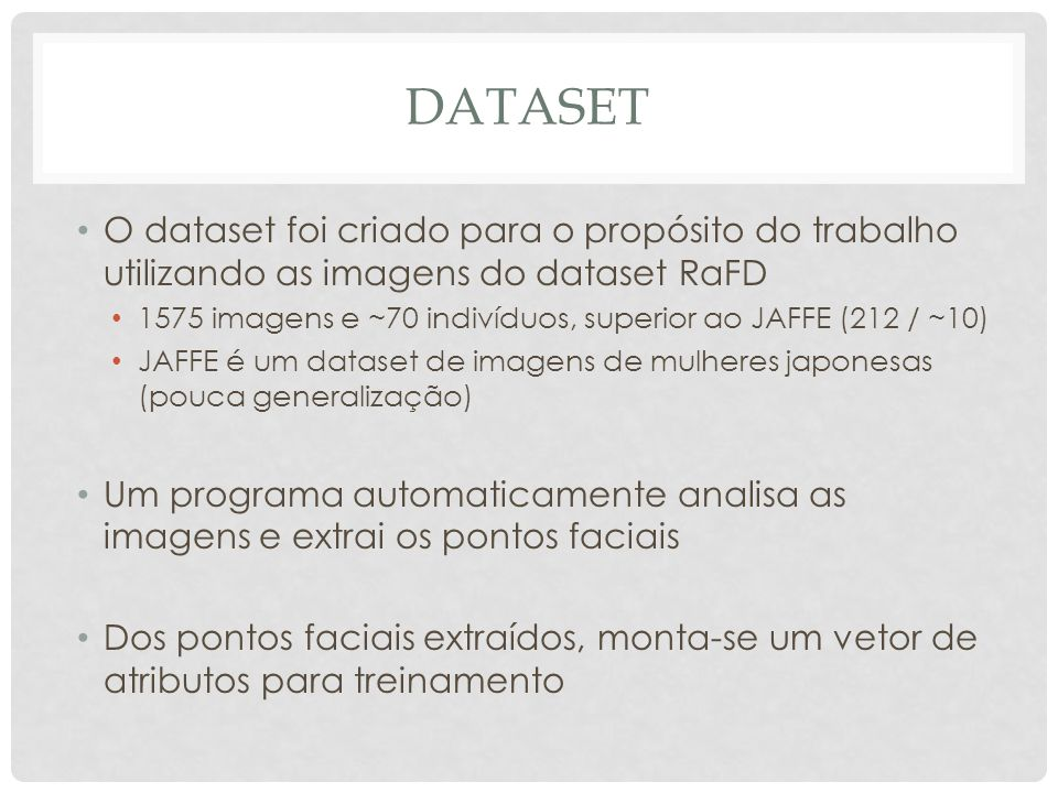 Dataset O dataset foi criado para o propósito do trabalho utilizando as imagens do dataset RaFD.