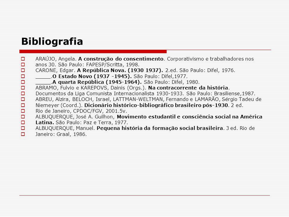 Bibliografia ARAÚJO, Angela. A construção do consentimento. Corporativismo e trabalhadores nos. anos 30. São Paulo: FAPESP/Scritta, 1998.