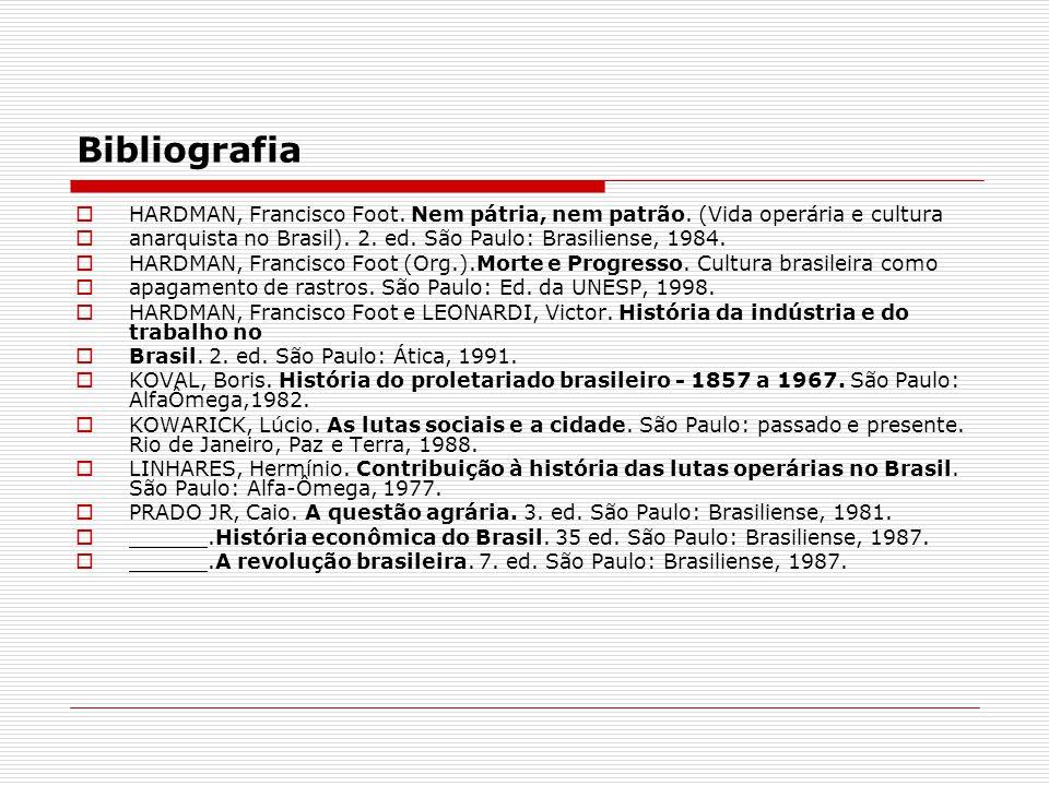 Bibliografia HARDMAN, Francisco Foot. Nem pátria, nem patrão. (Vida operária e cultura. anarquista no Brasil). 2. ed. São Paulo: Brasiliense, 1984.