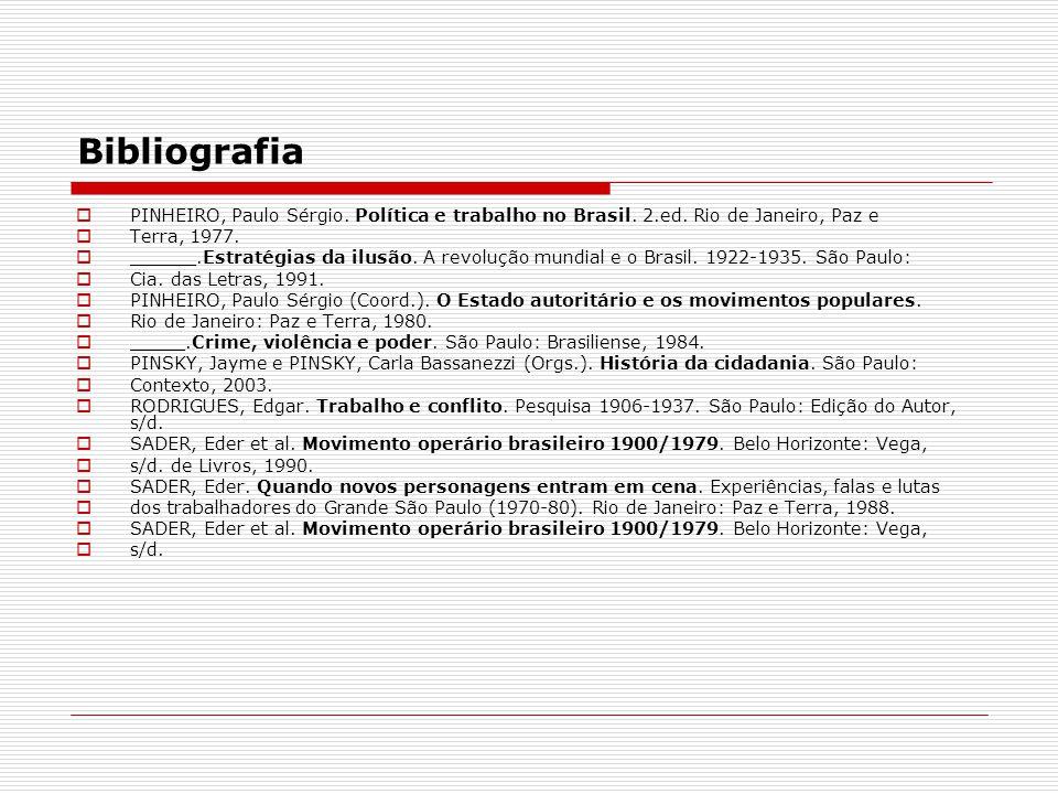Bibliografia PINHEIRO, Paulo Sérgio. Política e trabalho no Brasil. 2.ed. Rio de Janeiro, Paz e. Terra, 1977.