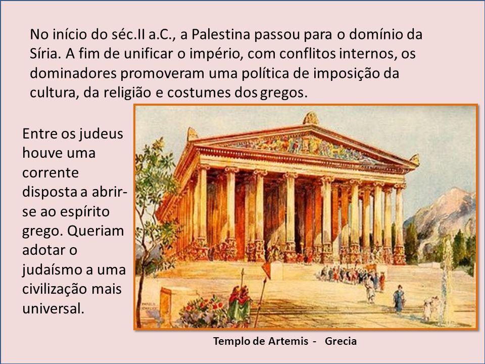 No início do séc.II a.C., a Palestina passou para o domínio da Síria. A fim de unificar o império, com conflitos internos, os dominadores promoveram uma política de imposição da cultura, da religião e costumes dos gregos.
