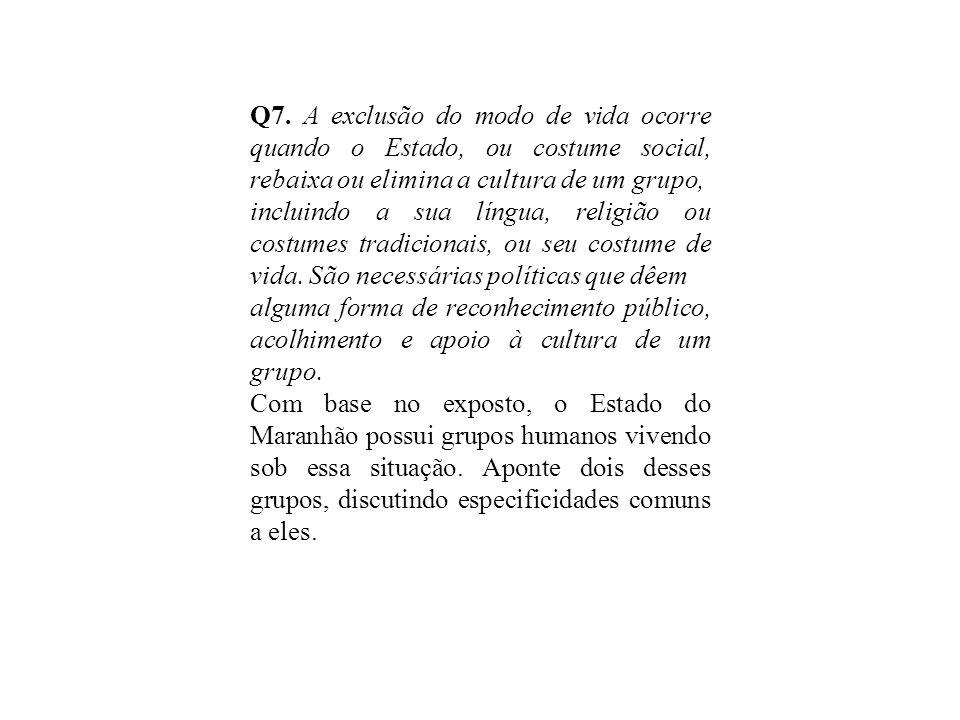 Q7. A exclusão do modo de vida ocorre quando o Estado, ou costume social, rebaixa ou elimina a cultura de um grupo,