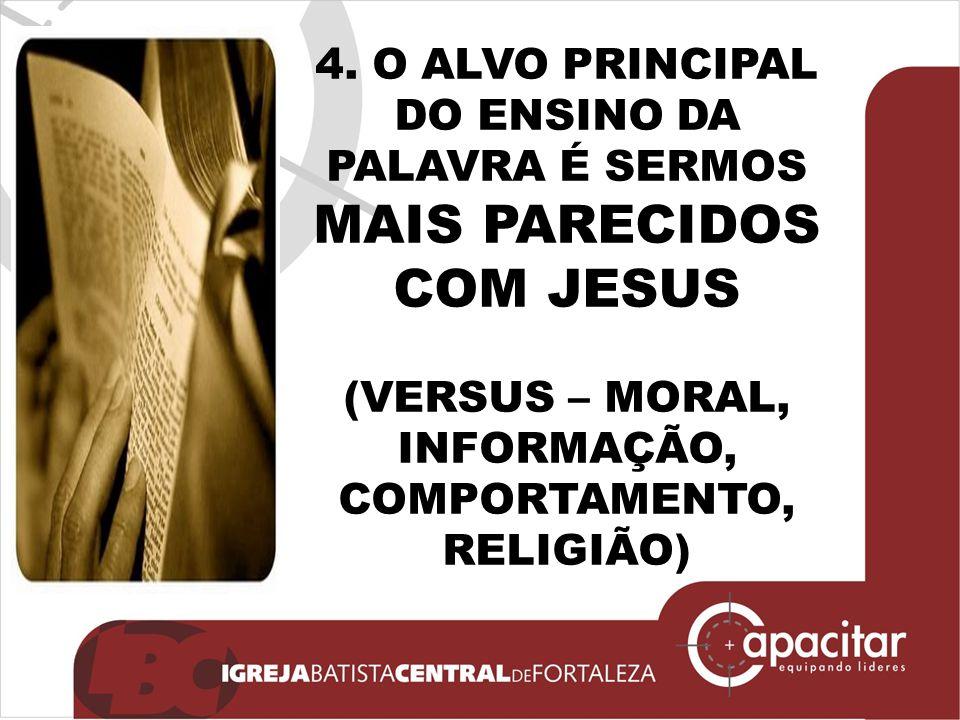 4. O ALVO PRINCIPAL DO ENSINO DA PALAVRA É SERMOS MAIS PARECIDOS