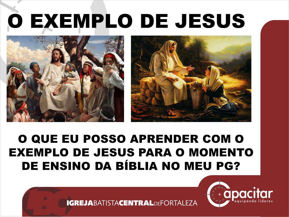O EXEMPLO DE JESUS O QUE EU POSSO APRENDER COM O EXEMPLO DE JESUS PARA O MOMENTO DE ENSINO DA BÍBLIA NO MEU PG