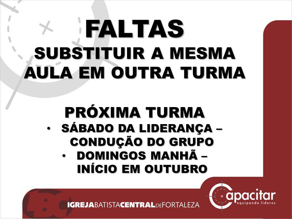 FALTAS SUBSTITUIR A MESMA AULA EM OUTRA TURMA PRÓXIMA TURMA