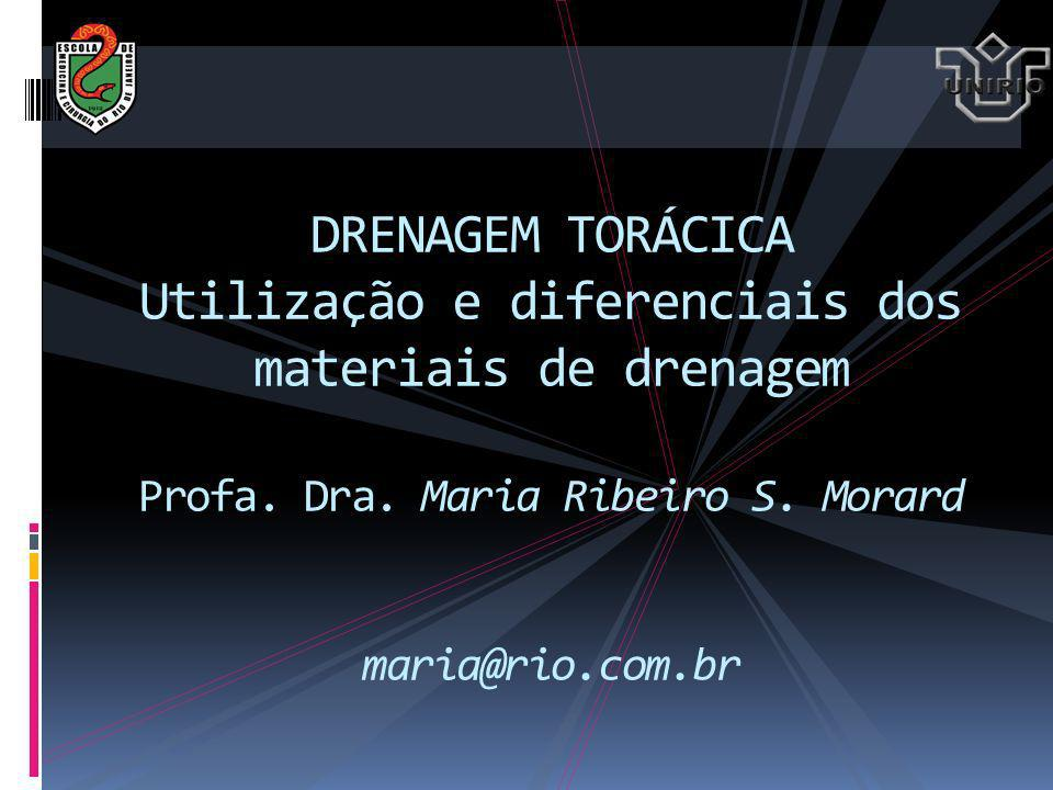 DRENAGEM TORÁCICA Utilização e diferenciais dos materiais de drenagem Profa.