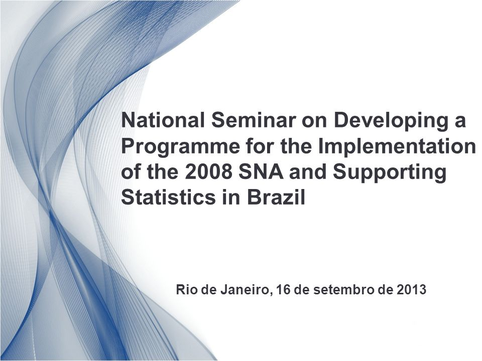 National Seminar on Developing a Programme for the Implementation of the 2008 SNA and Supporting Statistics in Brazil