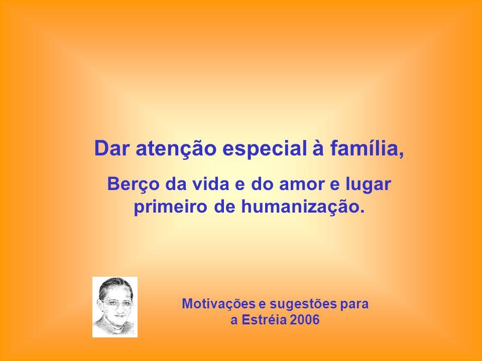 Dar atenção especial à família,