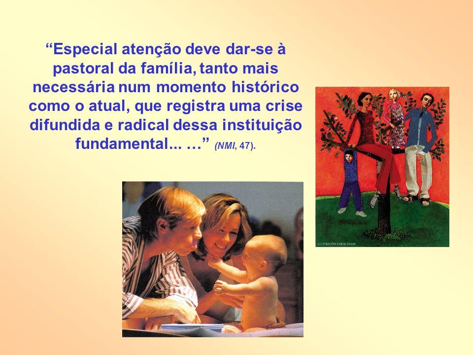 Especial atenção deve dar-se à pastoral da família, tanto mais necessária num momento histórico como o atual, que registra uma crise difundida e radical dessa instituição fundamental...