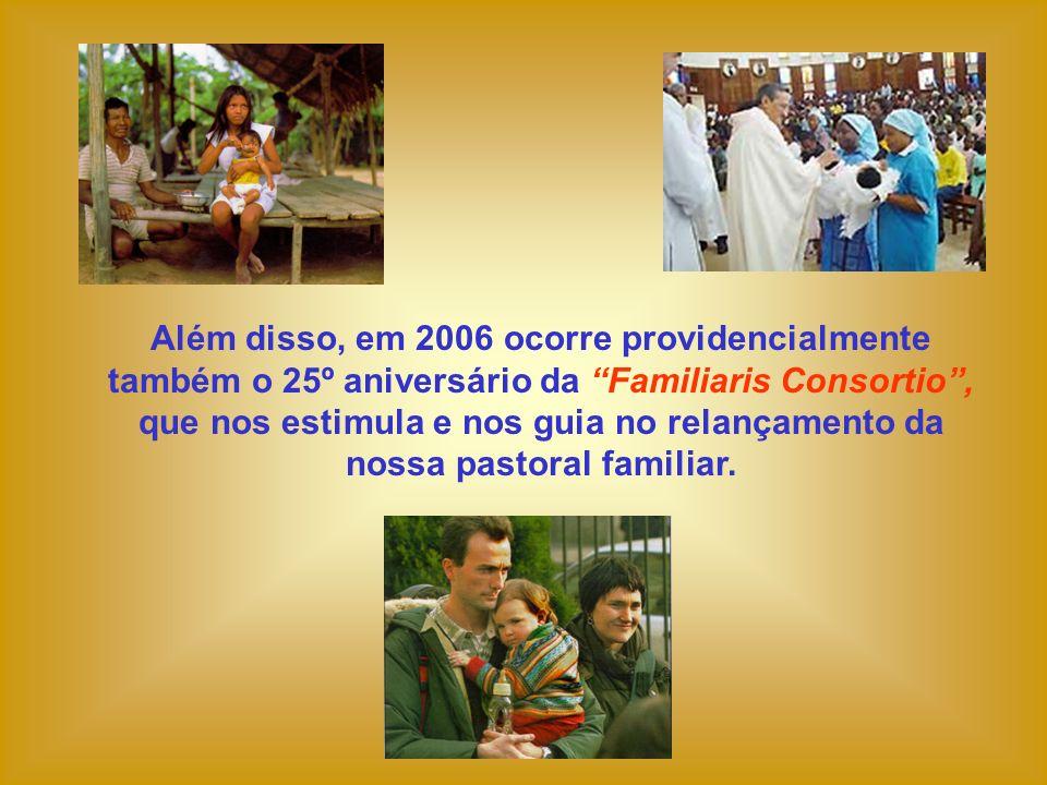 Além disso, em 2006 ocorre providencialmente também o 25º aniversário da Familiaris Consortio , que nos estimula e nos guia no relançamento da nossa pastoral familiar.