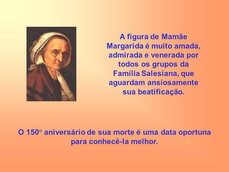 A figura de Mamãe Margarida é muito amada, admirada e venerada por todos os grupos da Família Salesiana, que aguardam ansiosamente sua beatificação.