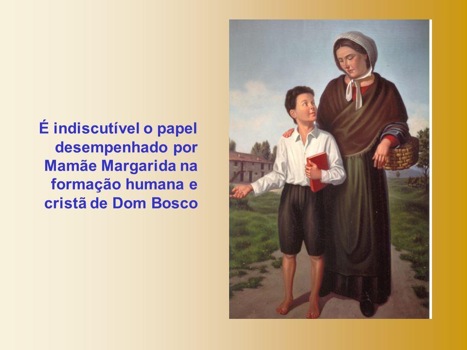 É indiscutível o papel desempenhado por Mamãe Margarida na formação humana e cristã de Dom Bosco