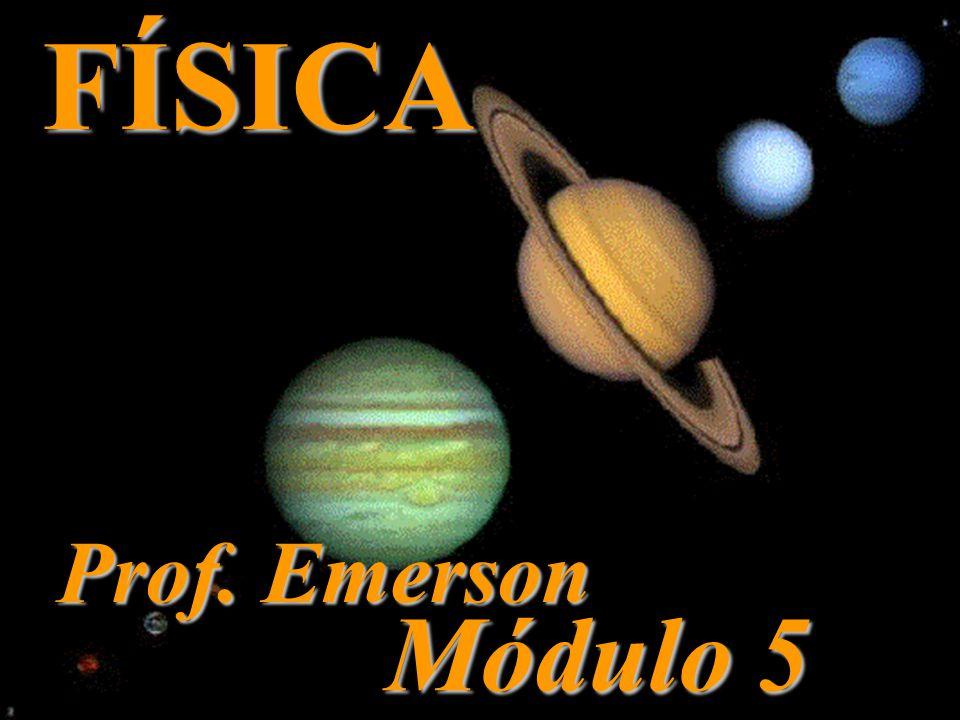 FÍSICA Prof. Emerson Módulo 5