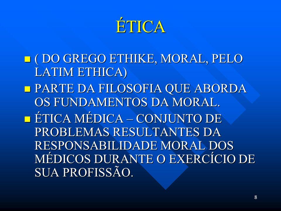 ÉTICA ( DO GREGO ETHIKE, MORAL, PELO LATIM ETHICA)