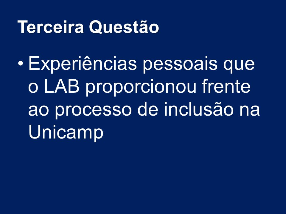 Terceira Questão Experiências pessoais que o LAB proporcionou frente ao processo de inclusão na Unicamp.