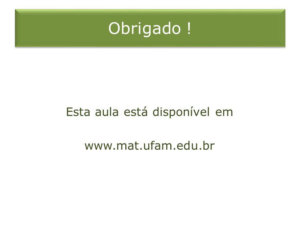 Esta aula está disponível em www.mat.ufam.edu.br