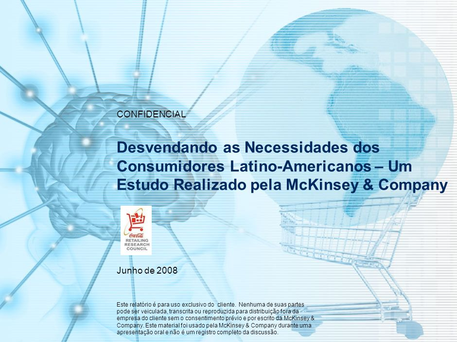 SPO-ZZD717-20080425 CONFIDENCIAL. Desvendando as Necessidades dos Consumidores Latino-Americanos – Um Estudo Realizado pela McKinsey & Company.