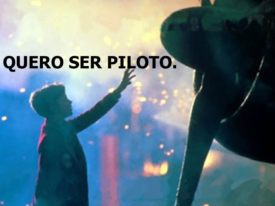 QUERO SER PILOTO. ...............