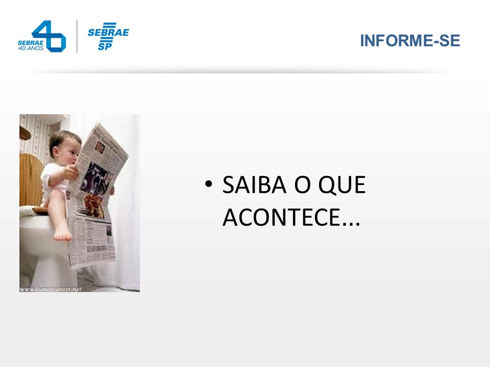 INFORME-SE SAIBA O QUE ACONTECE...