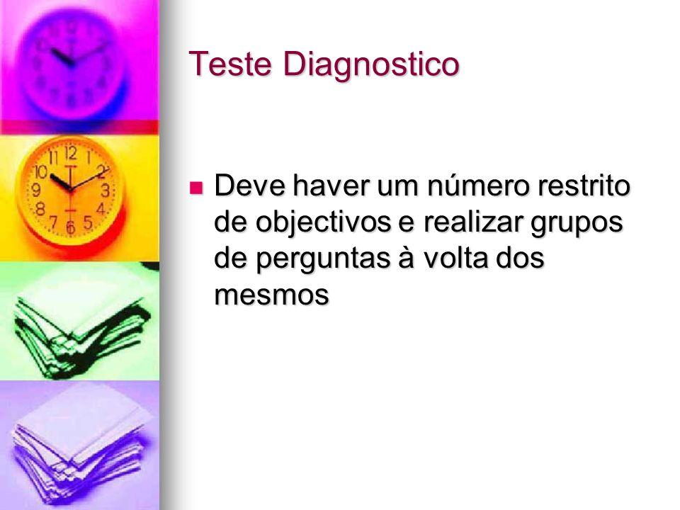 Teste DiagnosticoDeve haver um número restrito de objectivos e realizar grupos de perguntas à volta dos mesmos.