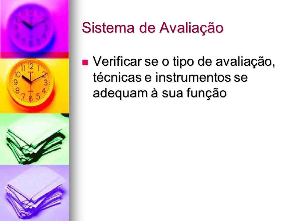Sistema de Avaliação Verificar se o tipo de avaliação, técnicas e instrumentos se adequam à sua função.