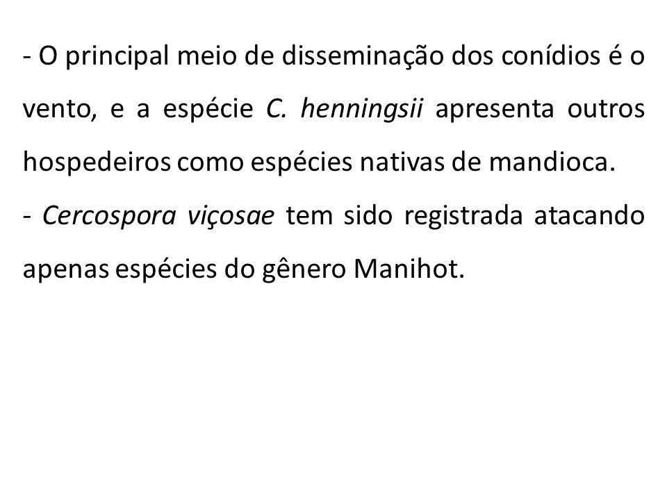 - O principal meio de disseminação dos conídios é o vento, e a espécie C. henningsii apresenta outros hospedeiros como espécies nativas de mandioca.