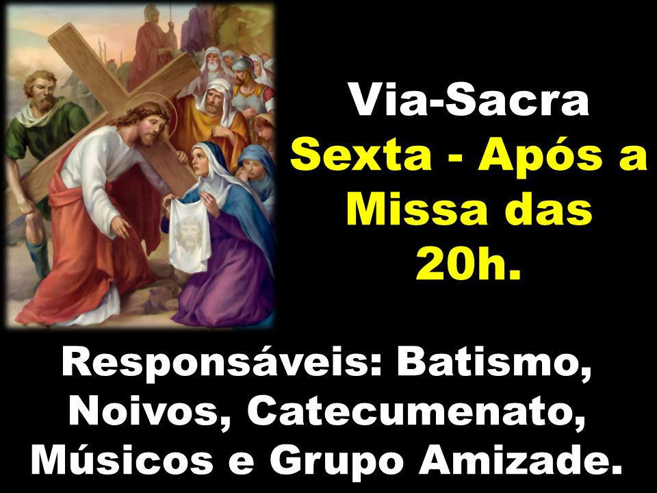 Via-Sacra Sexta - Após a Missa das 20h.