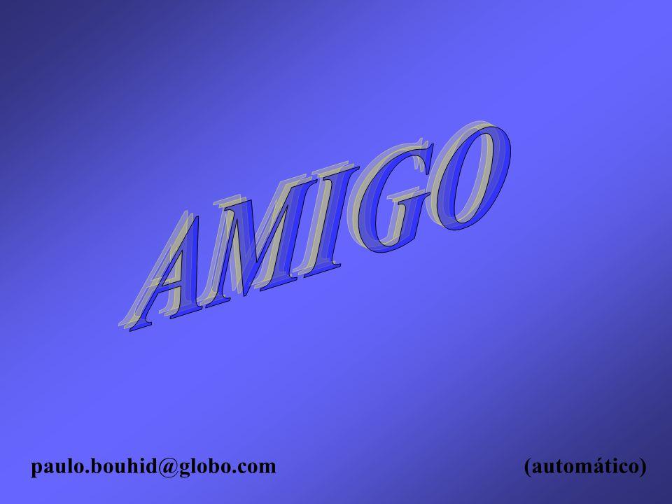 AMIGO paulo.bouhid@globo.com (automático)