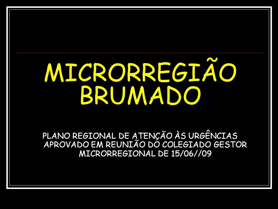 MICRORREGIÃO BRUMADO PLANO REGIONAL DE ATENÇÃO ÀS URGÊNCIAS APROVADO EM REUNIÃO DO COLEGIADO GESTOR MICRORREGIONAL DE 15/06//09.