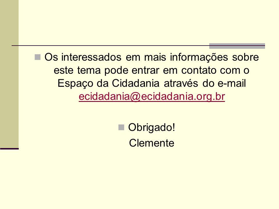 Os interessados em mais informações sobre este tema pode entrar em contato com o Espaço da Cidadania através do e-mail ecidadania@ecidadania.org.br