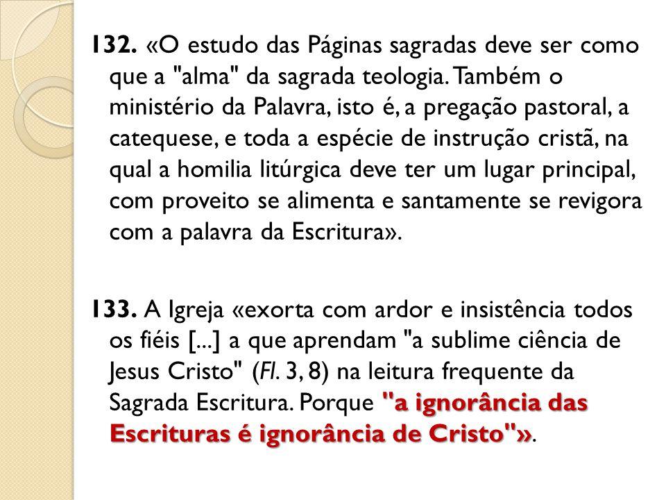 132. «O estudo das Páginas sagradas deve ser como que a alma da sagrada teologia.