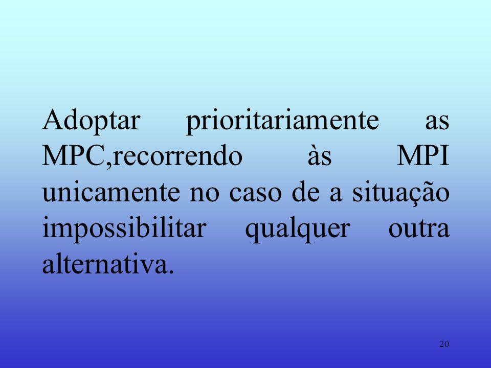 Adoptar prioritariamente as MPC,recorrendo às MPI unicamente no caso de a situação impossibilitar qualquer outra alternativa.