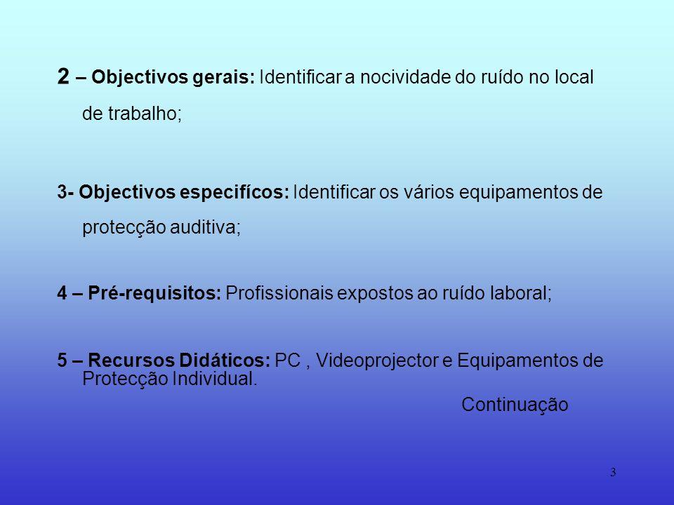 2 – Objectivos gerais: Identificar a nocividade do ruído no local de trabalho;