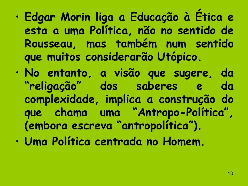 Edgar Morin liga a Educação à Ética e esta a uma Política, não no sentido de Rousseau, mas também num sentido que muitos considerarão Utópico.
