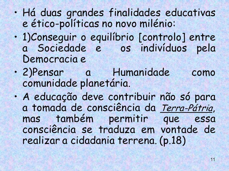 Há duas grandes finalidades educativas e ético-políticas no novo milénio: