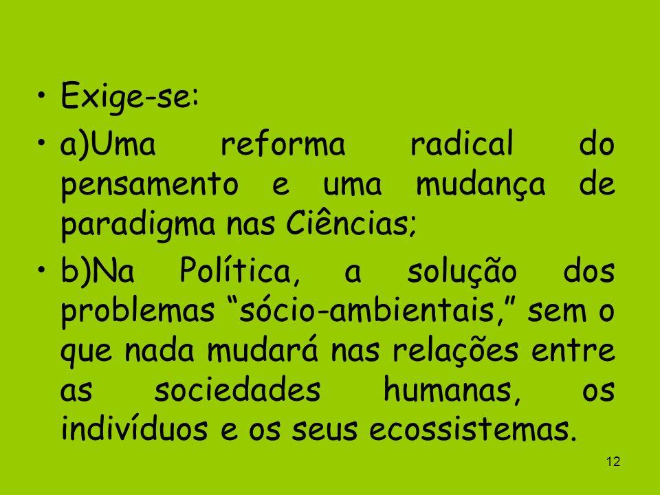 Exige-se: a)Uma reforma radical do pensamento e uma mudança de paradigma nas Ciências;