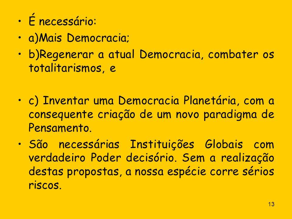 É necessário: a)Mais Democracia; b)Regenerar a atual Democracia, combater os totalitarismos, e.