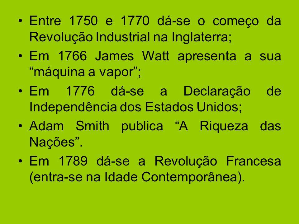 Entre 1750 e 1770 dá-se o começo da Revolução Industrial na Inglaterra;