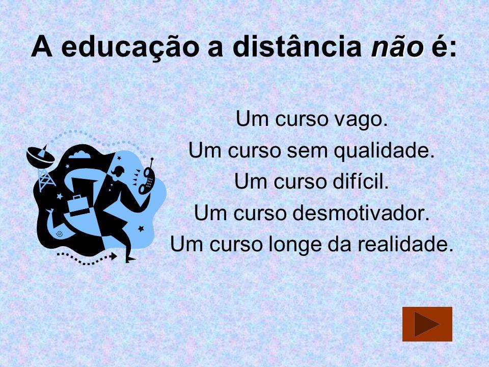A educação a distância não é:
