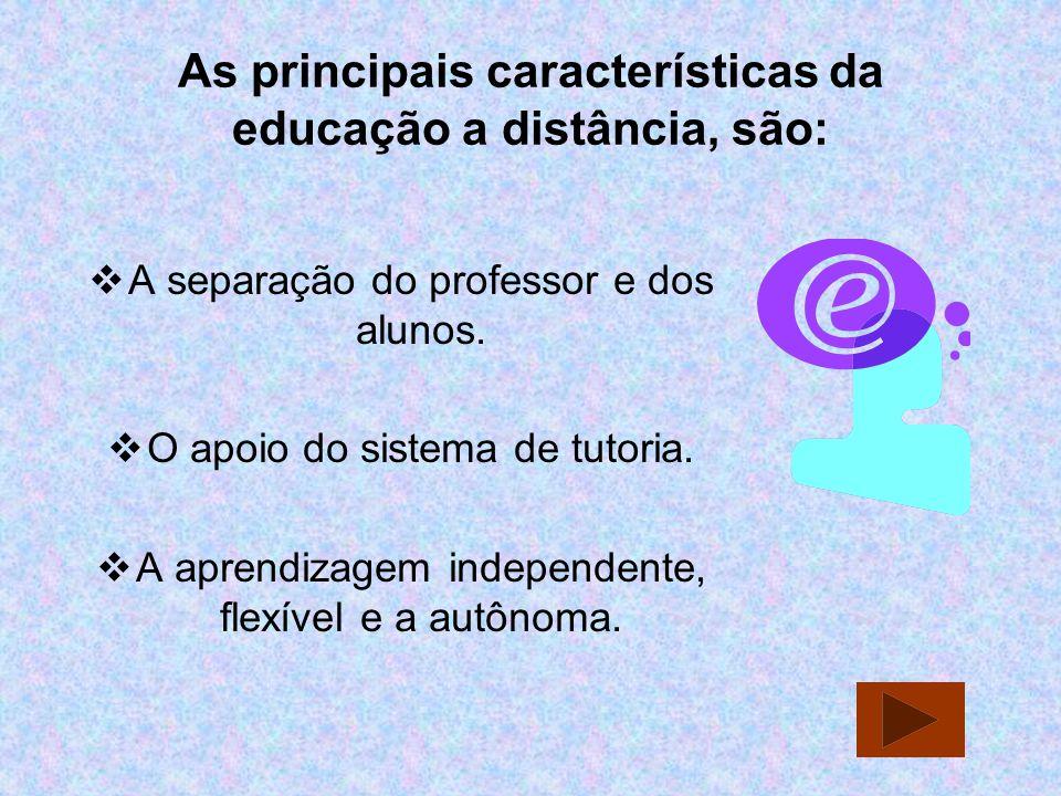 As principais características da educação a distância, são: