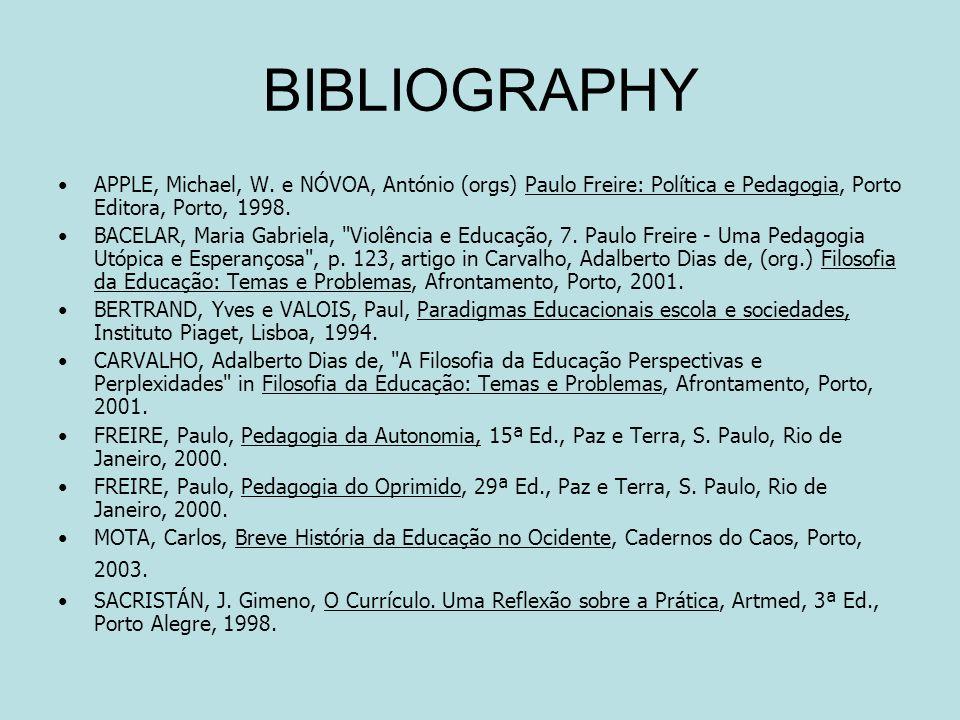 BIBLIOGRAPHYAPPLE, Michael, W. e NÓVOA, António (orgs) Paulo Freire: Política e Pedagogia, Porto Editora, Porto, 1998.